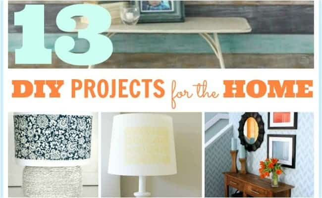 13 DIY PROJECTS FOR THE HOME